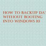 Come eseguire il backup dei dati senza avviare Windows 10
